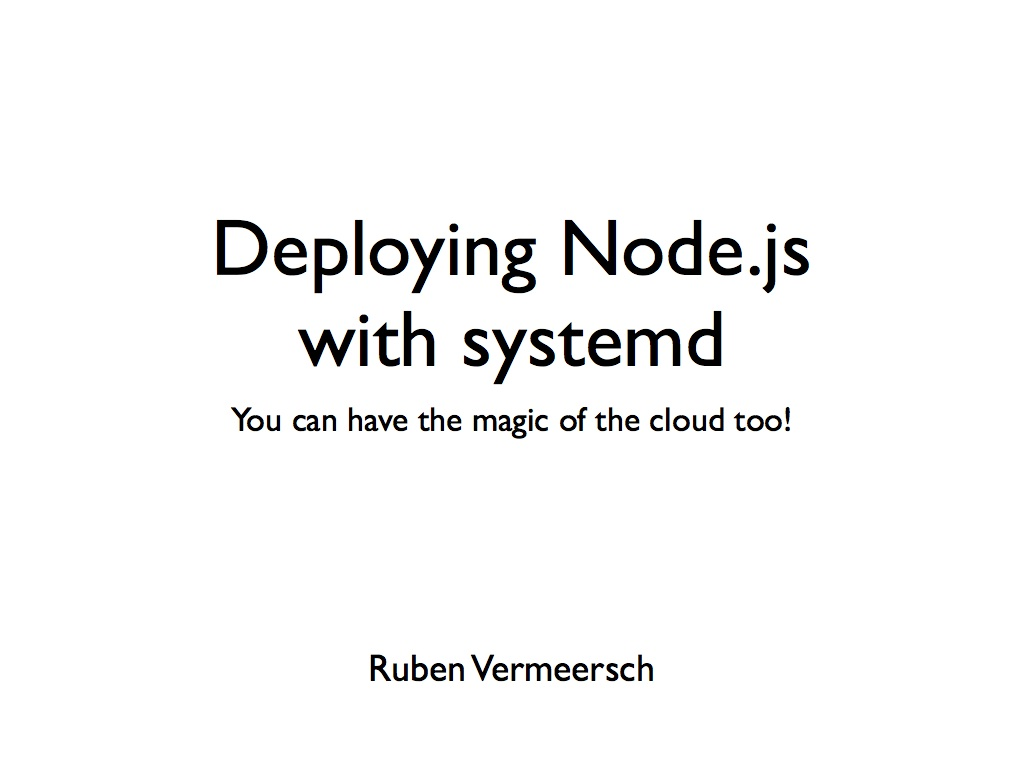 Deploying Node.js with systemd. You can have the magic of the cloud too!